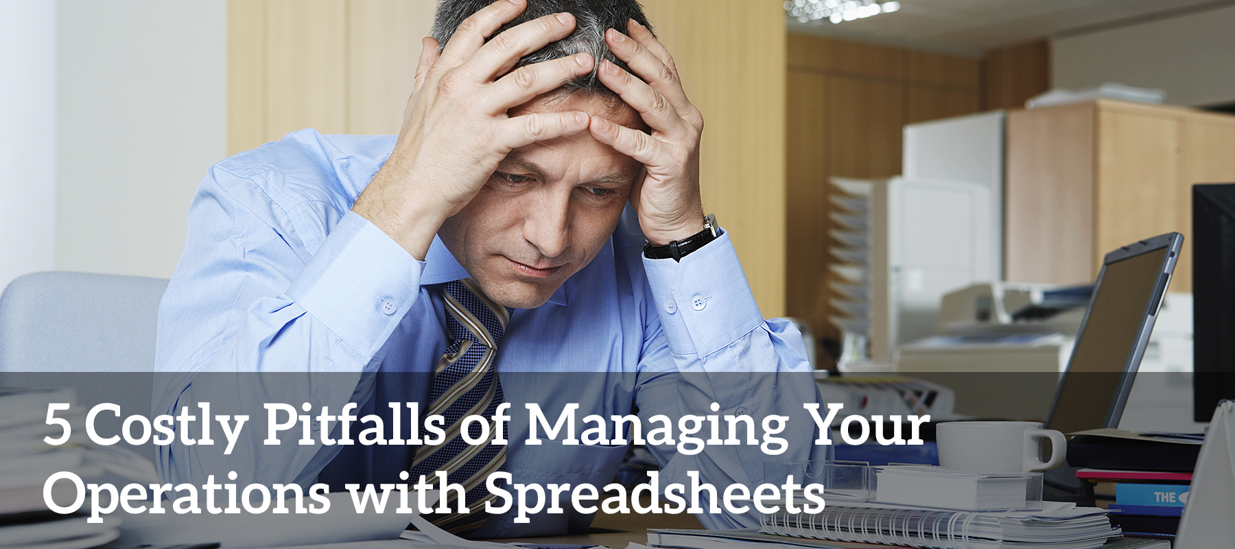 5 Costly Pitfalls of Managing Your Operations with Spreadsheets